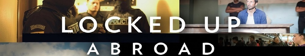 Locked Up Abroad TV Show Banner