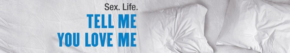 Tell Me You Love Me TV Show Banner