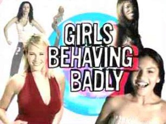 Girls Behaving Badly tv show photo
