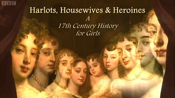 Harlots, Housewives and Heroines: A 17th Century History For Girl (UK) tv show photo