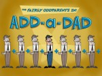 07x02 - Add-A-Dad / Squirrely Puffs