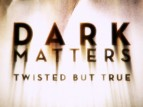 Dark Matters: Twisted But True tv show photo