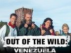 Out Of The Wild: Venezuela TV Show