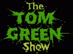 The Tom Green Show tv show photo