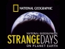 National Geographic's Strange Days on Planet Earth TV Show